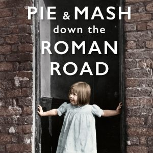 Pie & Mash down the Roman Road by Melanie McGrath