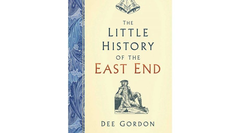 Covre of Th Little History of the East end by Dee Gordon