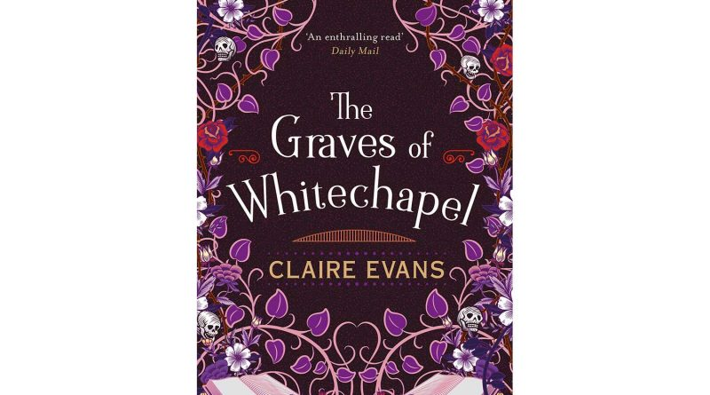 Front cover of The Graves of Whitechapel book, written by Claire Evans.